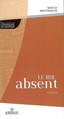 Le roi absent - Moetai Brotherson