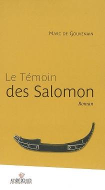 Le témoin des Salomon - Marc deGouvenain