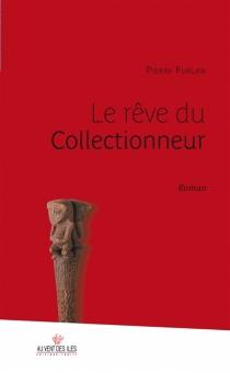 Le rêve du collectionneur - PierreFurlan