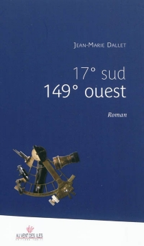 17° sud 149° ouest - Jean-Marie Dallet