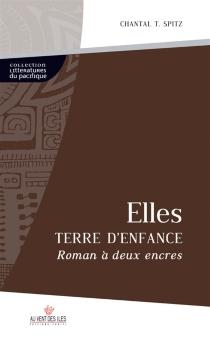 Elles, terre d'enfance : roman à deux encres - Chantal T.Spitz