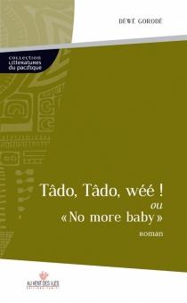 Tâdo, Tâdo, wéé ! ou No more baby - DéwéGorodé