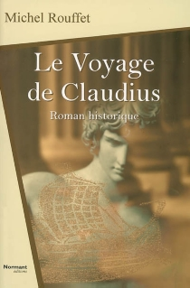 Le voyage de Claudius : roman historique - MichelRouffet