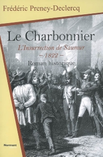 Le charbonnier : l'insurrection de Saumur, 1822 : roman historique - FrédéricPreney-Declercq