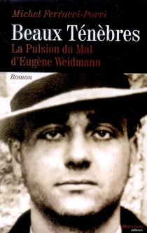 Beaux ténèbres : la pulsion du mal d'Eugène Weidmann - MichelFerracci-Porri