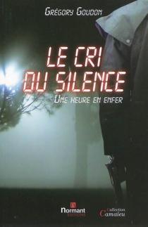 Le cri du silence : une heure en enfer - GrégoryGoudon