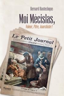 Moi Mecislas, voleur, pitre, anarchiste - BernardHautecloque