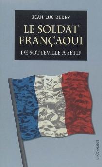Un soldat françaoui : de Sotteville à Sétif - Jean-LucDebry