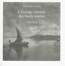 L'étrange sérénité des fonds marins - ChristianGarcin