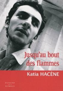 Jusqu'au bout des flammes - KatiaHacène