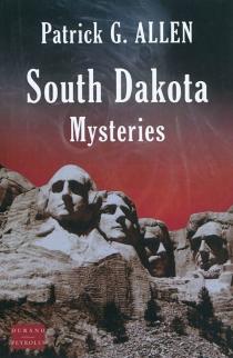 South Dakota mysteries : mystères dans le Dakota du Sud - Patrick G.Allen