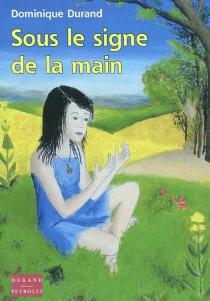 Sous le signe de la main - DominiqueDurand
