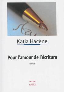 Pour l'amour de l'écriture - KatiaHacène