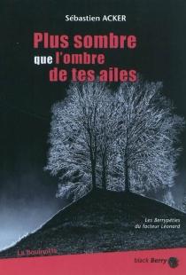 Plus sombre que l'ombre de tes ailes : les berrypéties du facteur Léonard - SébastienAcker
