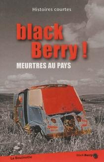 Black Berry ! : meurtres au pays : histoires courtes -