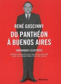 Du Panthéon à Buenos Aires : chroniques illustrées - RenéGoscinny