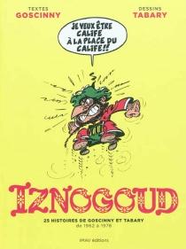 Iznogoud : 25 histoires : de 1962 à 1978 - RenéGoscinny