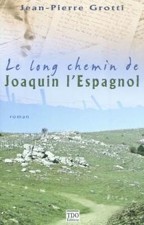 Le long chemin de Joaquin l'Espagnol - Jean-PierreGrotti