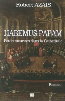 Habemus papam : petits meurtres dans la cathédrale - RobertAzaïs