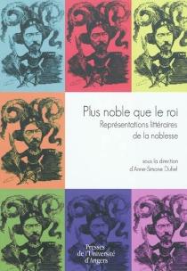 Plus noble que le roi : représentations littéraires de la noblesse : journée d'hommage à Alain Néry du 25 juin 2008 -