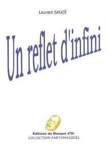 Un reflet d'infini - LaurentSauzé