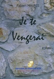 Je te vengerai : roman - FabienMauris