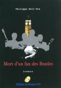 Mort d'un fan des Beatles : polar - Philippe Dell'Ova
