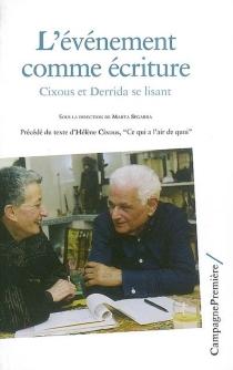 L'événement comme écriture : Cixous et Derrida se lisant| Précédé de Ce qui a l'air de quoi -
