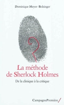 La méthode de Sherlock Holmes : de la clinique à la critique - Dominique Meyer Bolzinger