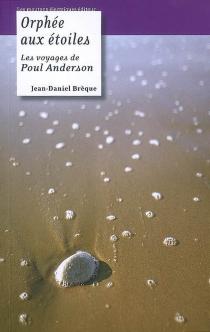 Orphée aux étoiles : les voyages de Poul Anderson - Jean-DanielBrèque