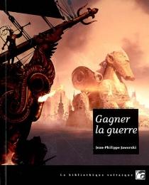 Gagner la guerre : récit du vieux royaume - Jean-PhilippeJaworski
