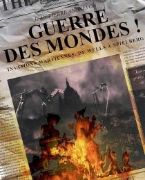 Guerre des mondes ! : invasions martiennes, de Wells à Spielberg - Jean-PierreAndrevon