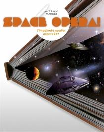 Space opera ! : l'imaginaire spatial avant 1977 - VivianAmalric
