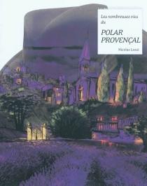 Les nombreuses vies du polar provençal - NicolasLozzi