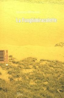 La funghimiracolette : et autres trésors de l'équilibre| Suivi de D'un théâtre des machines - OlivierMellano