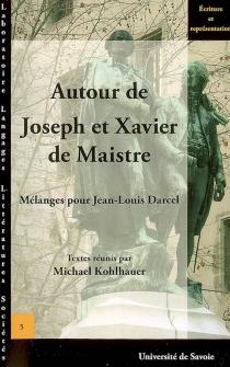 Autour de Joseph et Xavier de Maistre : mélanges pour Jean-Louis Darcel -