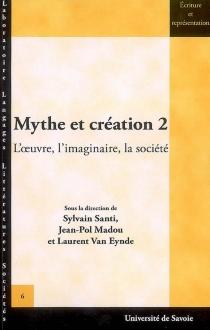 Mythe et création 2 : l'oeuvre, l'imaginaire, la société -