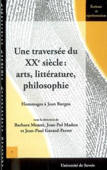 Une traversée du XXe siècle : arts, littérature, philosophie : hommage à Jean Burgos -