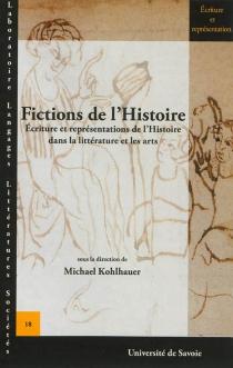 Fictions de l'histoire : écritures et représentations de l'histoire dans la littérature et les arts -