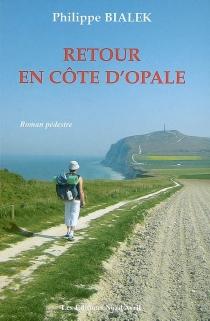 Retour en Côte d'Opale : roman pédestre - PhilippeBialek