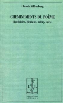 Cheminements du poème : Baudelaire, Rimbaud, Valéry, Jouve - ClaudeZilberberg