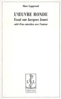 L'oeuvre ronde : essai sur Jacques Jouet - MarcLapprand