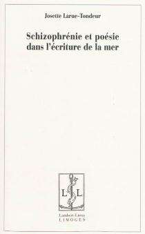 Schizophrénie et poésie dans l'écriture de la mer - JosetteLarue-Tondeur