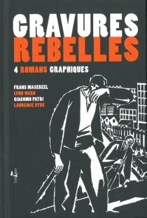 Gravures rebelles : 4 romans graphiques -