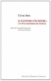 Alejandra Pizarnik : un pur métier de poète - CésarAira