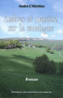 Ombres et lumières sur la montagne : roman - AndréL'Héritier