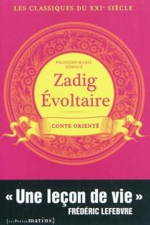 Zadig Evoltaire : conte orienté : les classiques du XXIe siècle - François-MarieEnroué