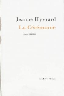 La cérémonie : carnet 1986-2014 - JeanneHyvrard