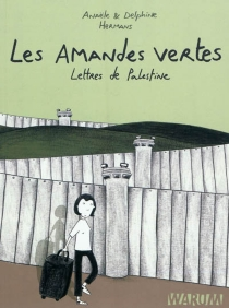 Les amandes vertes : lettres de Palestine - AnaëleHermans