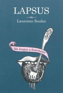 Lapsus : ma langue a fourchette, n° 1 - LaurenceSoulez